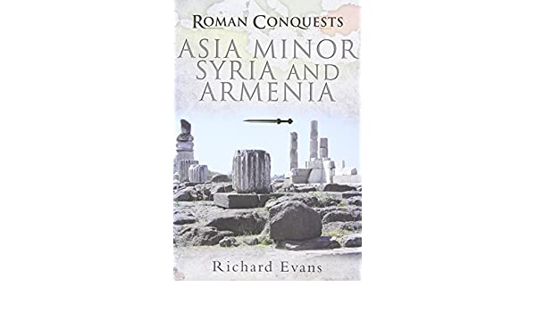 Roman Conquests: Asia Minor, Syria and Armenia: Amazon.es: Richard Evans: Libros en idiomas extranjeros