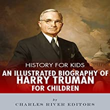 History for Kids: A Biography of Harry Truman for Children Audiobook by  Charles River Editors Narrated by Tracey Norman