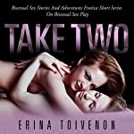 Take Two : Bisexual Sex Stories and Adventures - Erotica Short Series on Bisexual Sex Play | Erina Toivenon