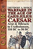 Warfare in the Age of Gaius Julius Caesar-Volume 1, Theodore Dodge, 1782821562