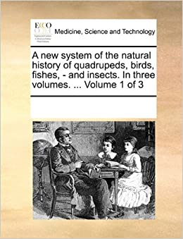 Book A new system of the natural history of quadrupeds, birds, fishes, - and insects. In three volumes. ... Volume 1 of 3