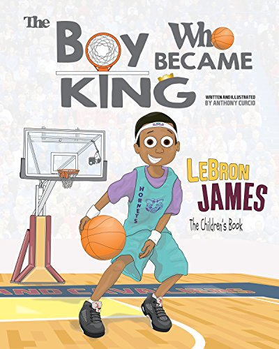 LeBron James: The Children's Book: The Boy Who Became -