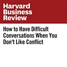 How to Have Difficult Conversations When You Don't Like Conflict Other by Joel Garfinkle Narrated by Fleet Cooper