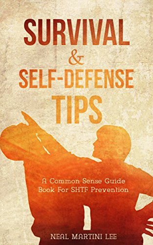Self-Defense: Self-Defense & Survival Tips: A Common Sense Guide Book For SHTF Prevention (Self-Defense: Survival, SHTF Prepper, Prepping Guide Handbooks 1) by [Lee, Neal Martini]