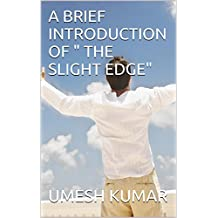 """A BRIEF INTRODUCTION OF """" THE SLIGHT EDGE"""""""