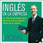 Inglés en la empresa [English in the Office]: Lo más importante para desenvolverse dentro y fuera de la oficina |  Pons Idiomas