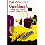 The Conjure Cookbook: Making Magic with Oils, Incense, Powders and Baths