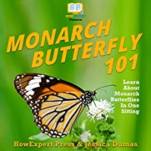 Monarch Butterfly 101: Learn About Monarch Butterflies in One Sitting Audiobook by HowExpert Press, Jessica Dumas Narrated by Kimberly Logan