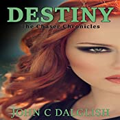 Destiny: The Chaser Chronicles, Book 3 | John C. Dalglish