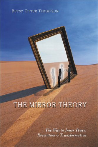 The Mirror Theory: The Way to Inner Peace, Resolution, and Transformation by [Thompson, Betsy Otter]