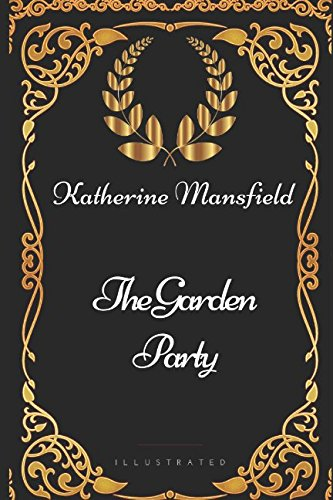 The Garden Party: By Katherine Mansfield - Illustrated