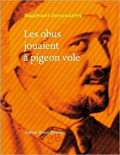 Les obus jouaient à pigeon-vole de Raphaël Jérusalmy