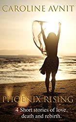 Phoenix Rising: 4 Short stories of love, death and rebirth.