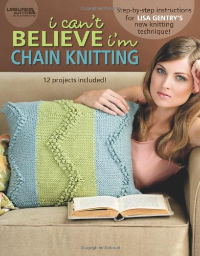 Download I Can't Believe I'm Chain Knitting  (Leisure Arts #4454) pdf