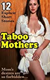 EROTICA: Taboo Mothers - 12 Explicit Short Sex Stories (English Edition)