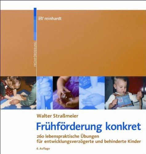 Frühförderung konkret: 260 lebenspraktische Übungen für entwicklungsverzögerte und behinderte Kinder