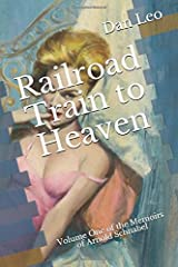 Railroad Train to Heaven: Volume One of the Memoirs of Arnold Schnabel