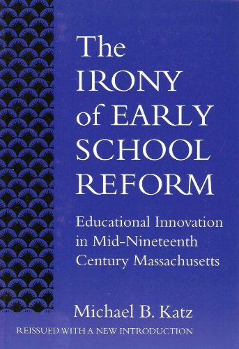 The Irony Of Early School Reform: Educational Innovation In Mid-Nineteenth Century Massachusetts (Reflective History) (Ways Of Knowing In Science And Mathematics)