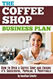 img - for The Coffee Shop Business Plan: How to Open a Coffee Shop and Ensure it's Successful, Popular, and Profitable book / textbook / text book
