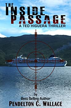 The Inside Passage: Ted Higuera Thriller #1 (Ted Higuera Series) by [Wallace, Pendelton]