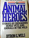Animal Heroes, Byron G. Wels, 0026259109