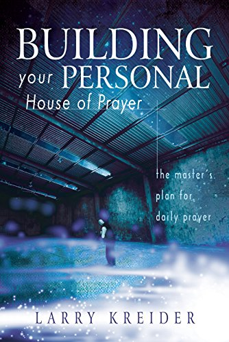 Building your personal house of prayer the masters plan for daily building your personal house of prayer the masters plan for daily prayer by kreider fandeluxe Gallery