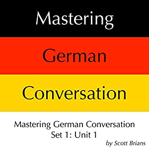 Mastering German Conversation Set 1: Unit 1 Audiobook