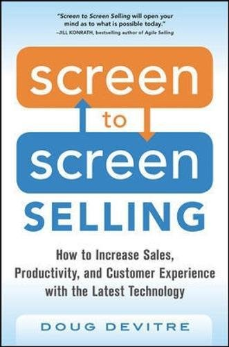 Screen to Screen Selling: How to Increase Sales, Productivity, and Customer Experience with the Latest Technology (Sale For Screens)