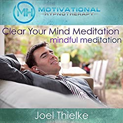 Clear Your Mind Meditation, Mindful Meditation with Self-Hypnosis, Meditation and Affirmations