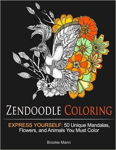 Zendoodle Coloring: Express Yourself: 50 Unique Mandalas,