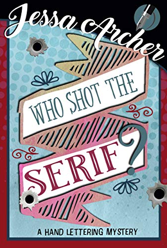 Who Shot the Serif? (Hand Lettering Mystery Book 1) by [Archer, Jessa]