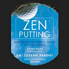 Zen Putting: Mastering the Mental Game on the Greens Audiobook by Dr. Joseph Parent Narrated by Dr. Joseph Parent