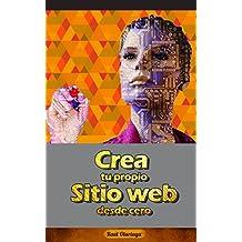 Crea tu propio sitio web desde cero: ¡Creando paso a paso tú sitio web en WordPress! (Spanish Edition)