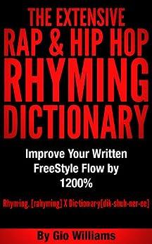 Hip Hop Rhyming Dictionary: The Extensive Hip Hop & Rap Rhyming Dictionary for Rappers, Mcs,Poets,Slam Artist and lyricists: Hip Hop & Rap Rhyming Dictionary And General Rhyming Dictionary by [Williams, Gio]