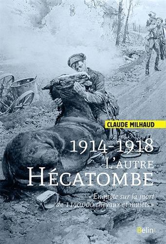 1914-1918 L'autre hécatombe - Enquête sur la per...