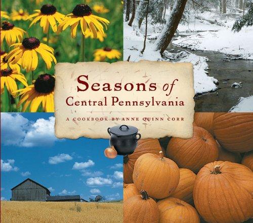 Seasons of Central Pennsylvania: A Cookbook (Keystone Book) (Keystone Books) by Anne Quinn Corr