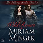 Wild Roses : The O'Byrne Brides Series - Book Two | Miriam Minger