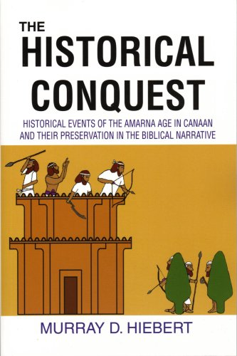 Read Online The Historical Conquest: Historical Events of the Amarna Age in Canaan and their Preservation in the Biblical Narrative pdf epub