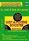 LUST & POTENZ-BOOSTER - Iss, trink & denk dich potent: Der charmante Potenz-Ratgeber: Das Buch, das die Sexualität und die Erektion des Mannes radikal ... mit geheimen afrikanischen Tipps und Tricks