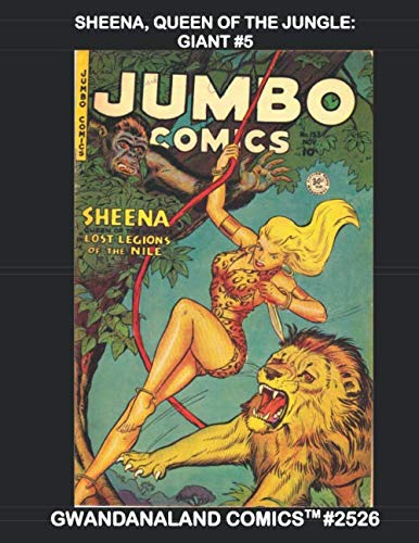 Sheena, Quenn Of The Jungle: Giant #5: Gwandanaland Comics #2526 --- More Incredible Jungle Adventures From The Golden Age!