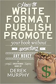 Book How to Write, Format, Publish and Promote your Book (Without Spending Any Money)