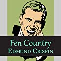 Fen Country Audiobook by Edmund Crispin Narrated by Philip Bird