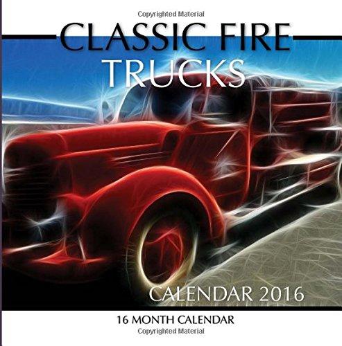 Classic Fire Trucks Calendar 2016: 16 Month Calendar