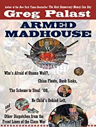 Armed Madhouse: From Baghdad to New Orleans--Sordid Secrets and Strange Tales of a White House G one Wild