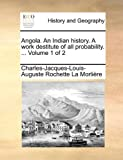 Angola an Indian History a Work Destitute of All Probability, Charles-Jacques-Louis-Augu La Morlière, 1170046274