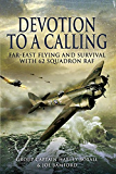 Devotion to a Calling : Far-East Flying and Survival with 62 Squadron RAF