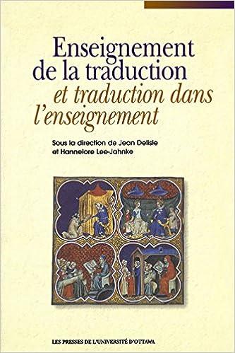 Ebook dictionnaire français téléchargement gratuit Enseignement de la traduction et traduction dans l'enseignement in French PDF MOBI by Jean Delisle,Hannelore Lee-Jahnke 2760304809