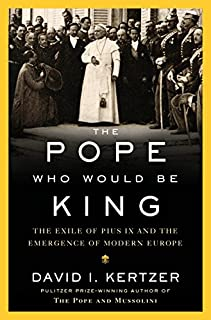 Book Cover: The Pope Who Would Be King: The Exile of Pius IX and the Emergence of Modern Europe