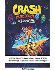 CRASH BANDICOOT 4: It's About Time: All You Need To Know About Crash 4 With Walkthrough Tips and Tricks And Strategies