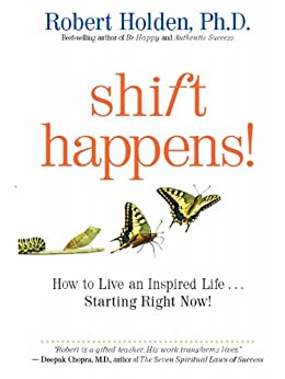 Shift Happens!: How to Live an Inspired Life...Starting Right Now! by [Holden, Robert]